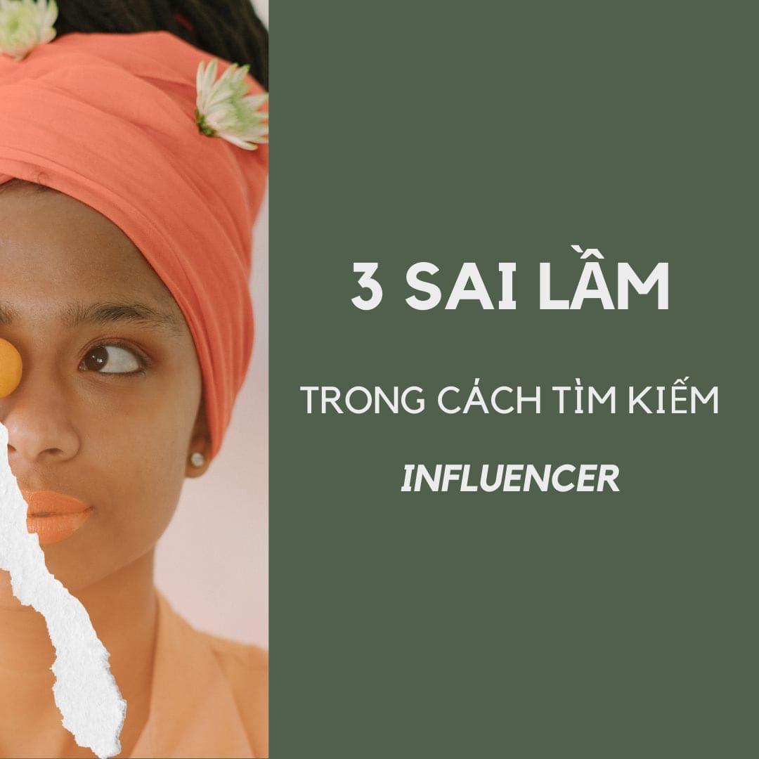 Ba sai lầm trong cách tìm kiếm Influencer